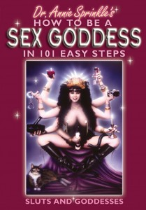 Annie Sprinkles How to be a Sex Goddess in 101 Easy Steps Sluts and Goddesses