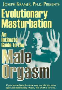 Evolutionary Masturbation An Intimate Guide to the Male Orgasm